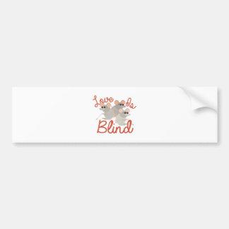 Love Is Blind Bumper Sticker