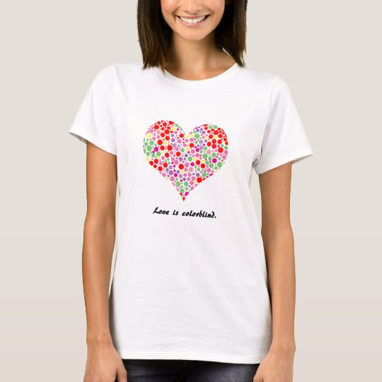 Love is colorblind. Shirt