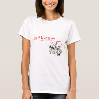 Love is Dead to Me Anti Love Gear T-Shirt