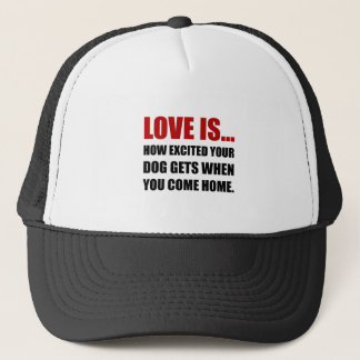 Love Is Dog Excited Come Home Trucker Hat