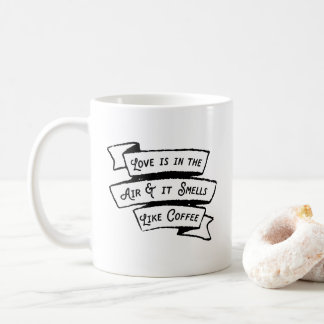 Love is in the Air and it Smells Like Coffee Funny Coffee Mug