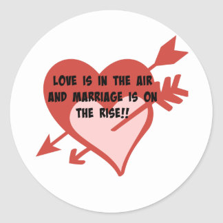 Love Is In The Air and Marriage Is On The Rise!! Classic Round Sticker