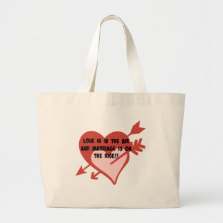 Love Is In The Air and Marriage Is On The Rise!! Large Tote Bag