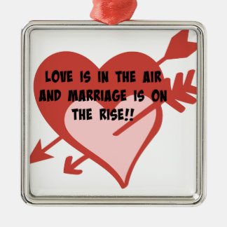 Love Is In The Air and Marriage Is On The Rise!! Metal Ornament