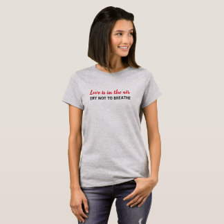 Love Is In The Air Try Not To Breathe Tee