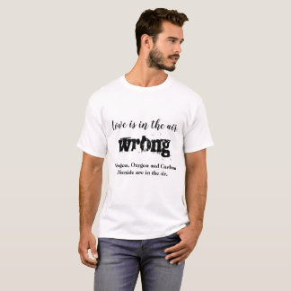 Love is in the air wrong T-Shirt