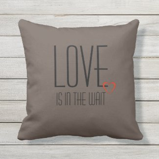 Love is in the wait outdoor pillow