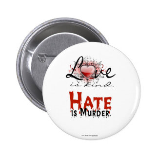LOVE IS KIND HATE IS MURDER BUTTON