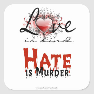 LOVE IS KIND, HATE IS MURDER SQUARE STICKER