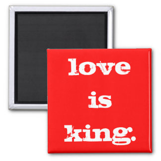 LOVE IS KING MAGNET