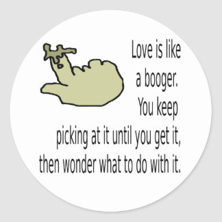 Love is like a booger classic round sticker