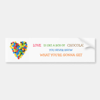 """Love Is Like A Box Of Chocolates"" bumper sticker"
