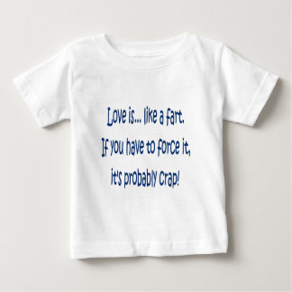 Love is like a fart baby T-Shirt