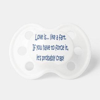 Love is like a fart pacifier