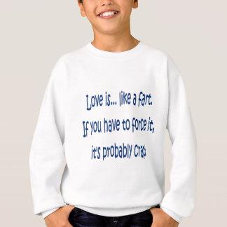 Love is like a fart sweatshirt