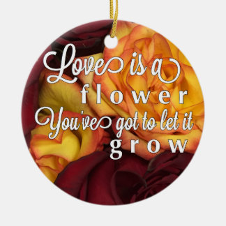 Love is Like a Flower Ceramic Ornament