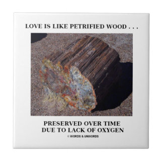 Love Is Like Petrified Wood Preserved Over Time Ceramic Tiles
