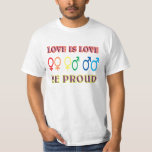 Love is love, be proud. t-shirt