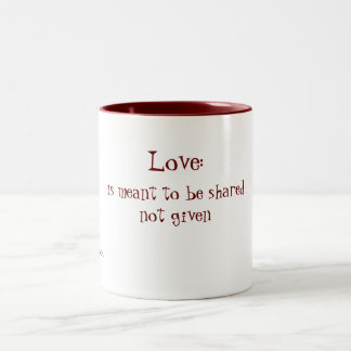 Love:, is meant to be sharednot given, A D'elve... Two-Tone Coffee Mug