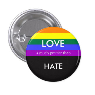 Love is Much Prettier then Hate Gay Pride Equality Button