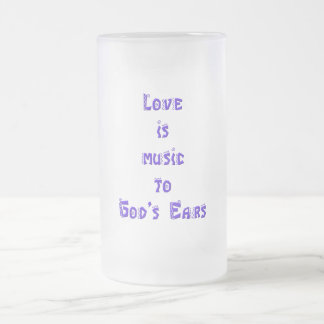 """""""Love is music to God's Ears"""" Frosted Glass Beer Mug"""