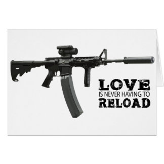Love is Never Having To Reload AR-15 Card