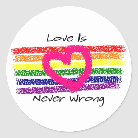 Love Is Never Wrong Classic Round Sticker