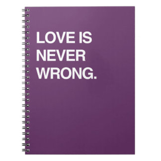 LOVE IS NEVER WRONG NOTE BOOKS