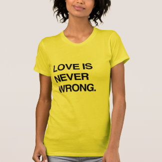 LOVE IS NEVER WRONG SHIRTS