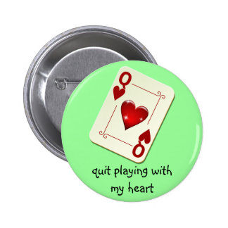 Love is Not a Card Game Quit Playing with My Heart Button