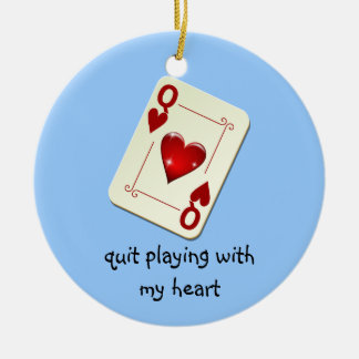 Love is Not a Card Game Quit Playing with My Heart Ceramic Ornament