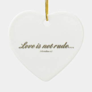 Love is not rude/does not seek it's own interests ceramic ornament