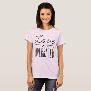 Beach Themed Love is overrated T-Shirt