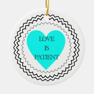 Love is patient ceramic ornament