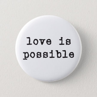 LOVE IS POSSIBLE PINBACK BUTTON