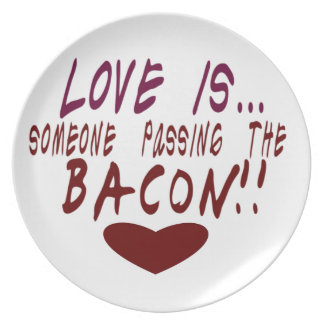 Love is... Someone Passing The Bacon Melamine Plate