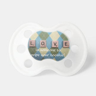 Love Is Someone To Wipe Your Tooshie Funny Design Baby Pacifiers