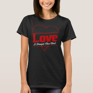 Love Is Stronger Than Blood T-Shirt