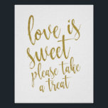 "Love is sweet please take a treat Gold 8x10 Sign<br><div class=""desc"">An elegant cutting edge wedding sign,  features the text &quot;Love is sweet please take a treat&quot; in a extroverted script font,  the glitter texture adds a festive and glamorous touch. The background color can personalized according to your needs and preferences,  please contact me if you have any special request.</div>"