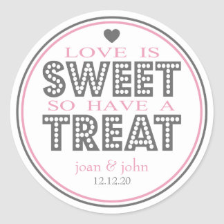 Love Is Sweet So Have A Treat (Gray / Pink) Classic Round Sticker