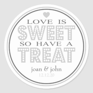 Love Is Sweet So Have A Treat (Silver / Gray) Classic Round Sticker
