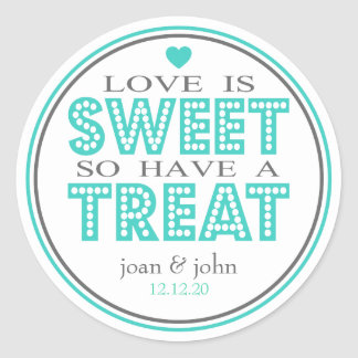 Love Is Sweet So Have A Treat (Teal / Gray) Classic Round Sticker