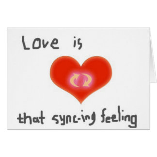 Love is that SYNC-ing Feeling Greeting Card