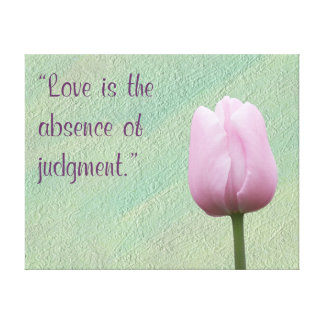 Love is the Absence of Judgement Canvas Print