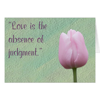 Love is the Absence of Judgement Card
