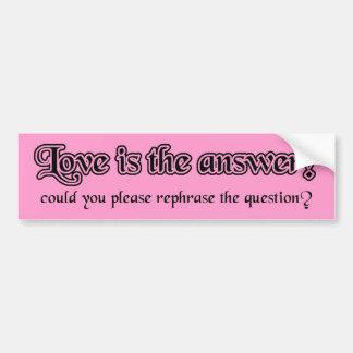 Love Is The Answer Funny Bumper Sticker Humor