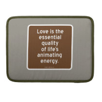 Love is the essential quality of life's animating MacBook pro sleeve