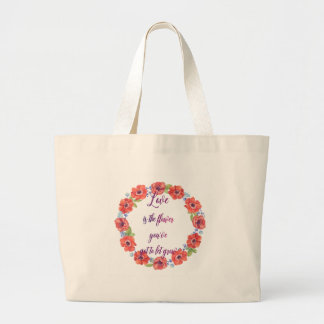 Love is the flower large tote bag