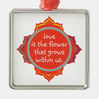 Love is the Flower Metal Ornament