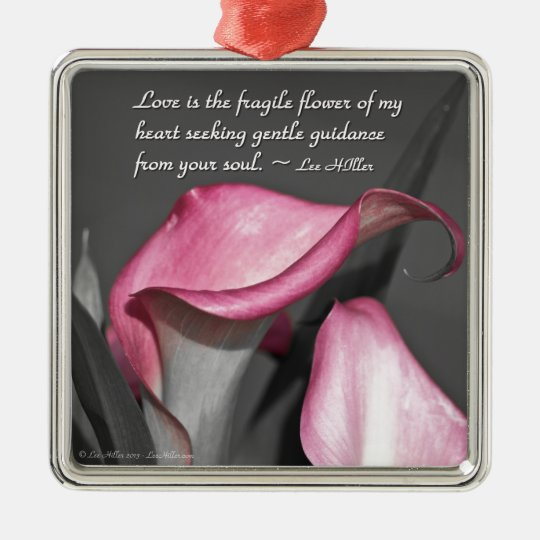 Love is the fragile flower of... metal ornament